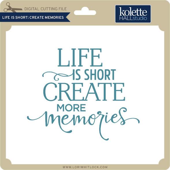 Life is Short Create Memories