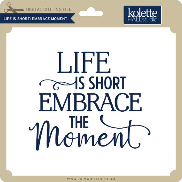 Life is Short Embrace Moment