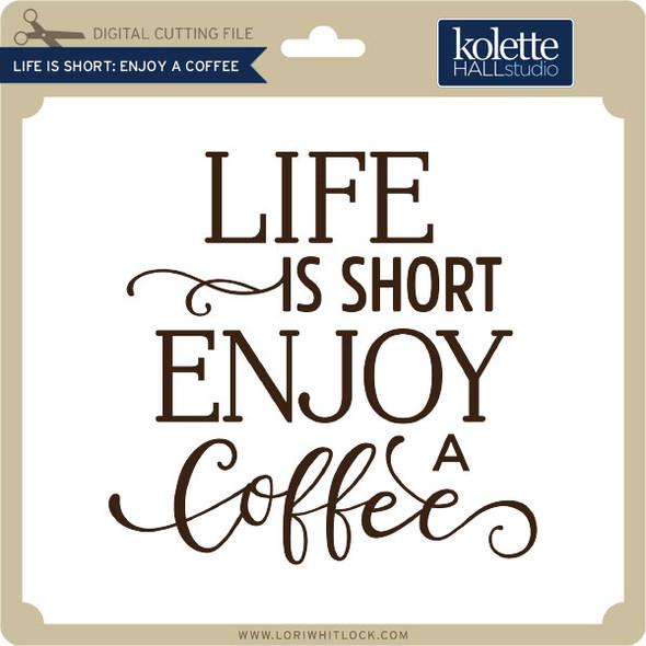 Life is Short Enjoy a Coffee