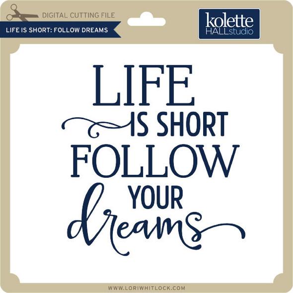 Life is Short Follow Dreams