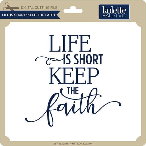 Life is Short Keep the Faith