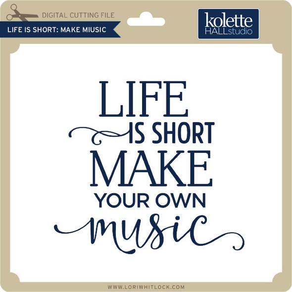 Life is Short Make Music