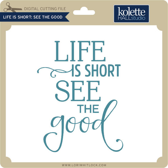 Life is Short See The Good