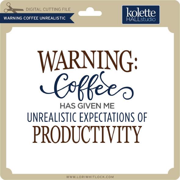 Warning Coffee Unrealistic