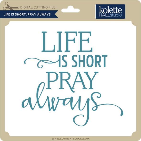 Life is Short Pray Always