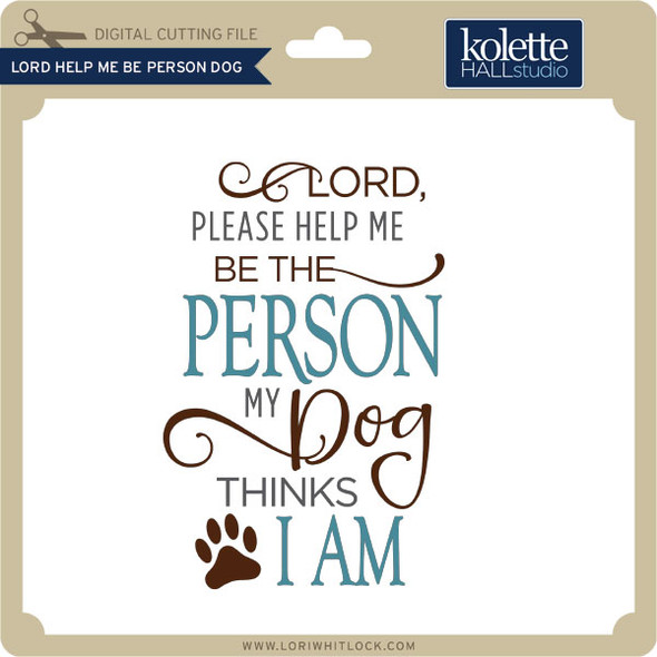 Lord Help Me Be Person Dog