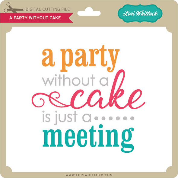 A Party Without Cake