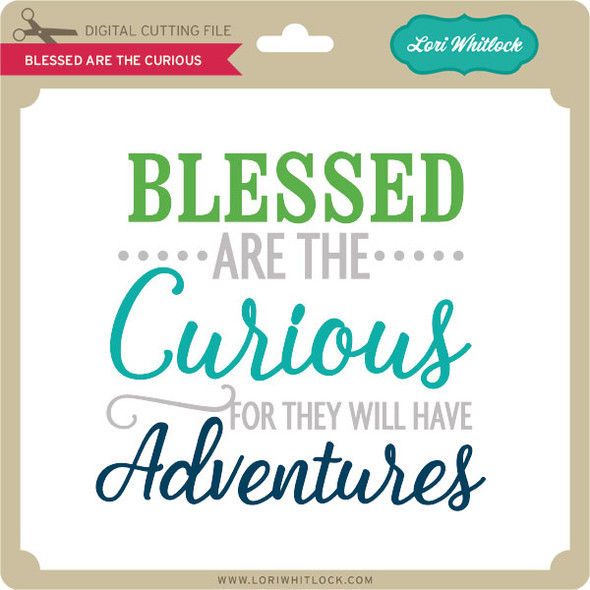 Blessed are the Curious