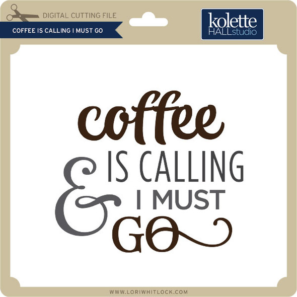 Coffee is Calling I Must Go