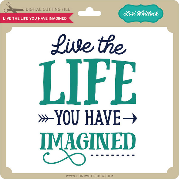 Live the Life You Have Imagined 2