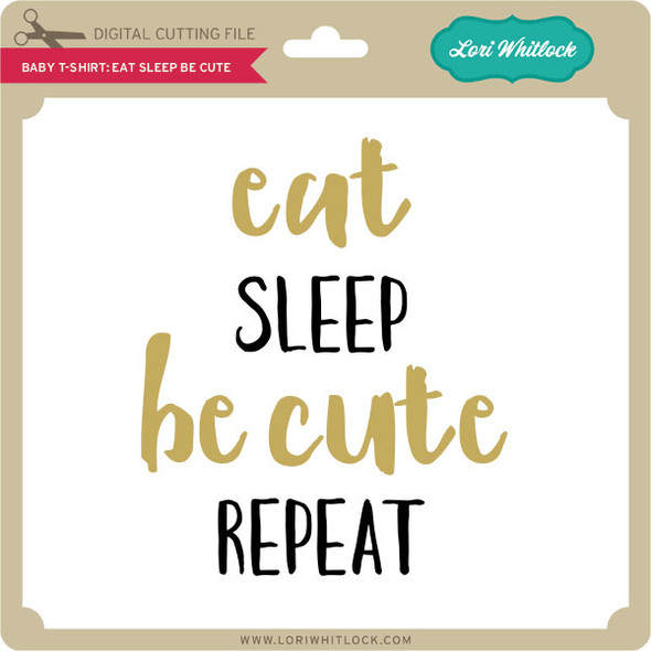 Baby T-Shirt: Eat Sleep Be Cute