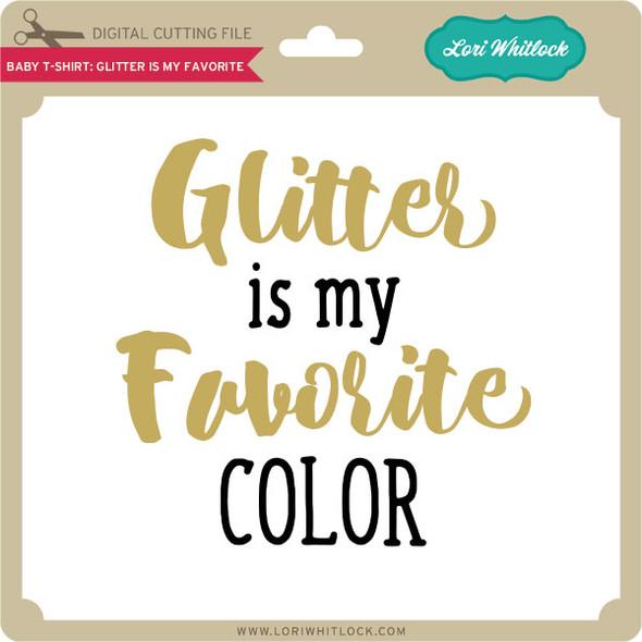 Baby T-Shirt: Glitter is My Favorite
