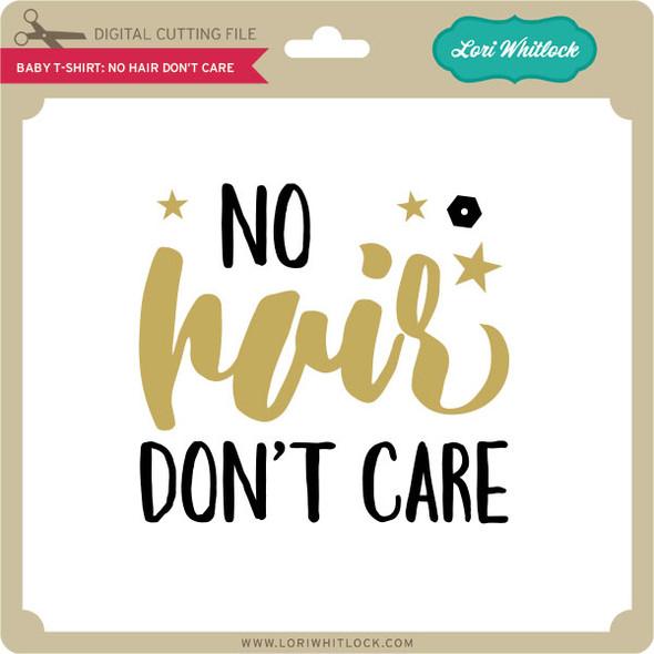 Baby T-Shirt: No Hair Don't Care