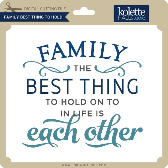 Family Best Thing to Hold