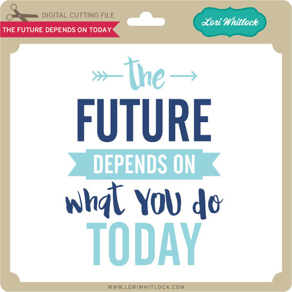 The Future Depends on Today