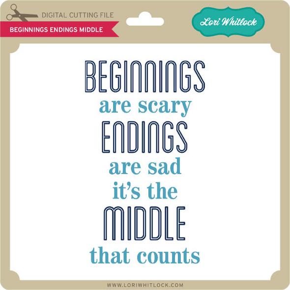 Beginnings Endings Middle