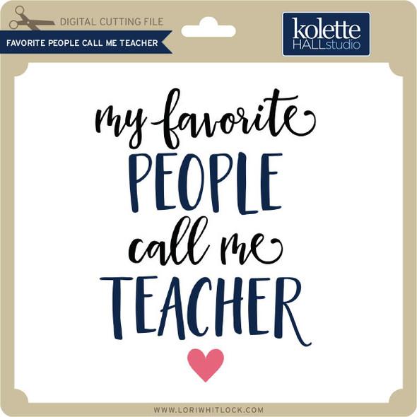 Favorite People Call Me Teacher