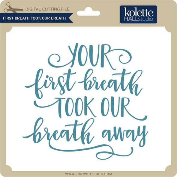 First Breath Took Our Breath