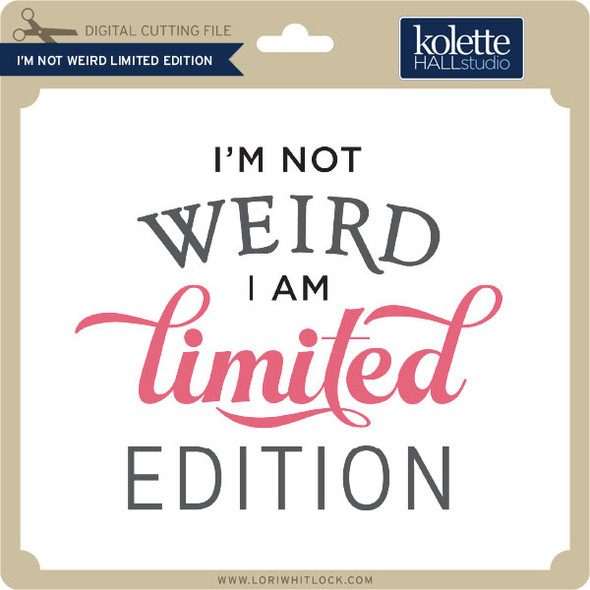 I'm Not Weird Limited Edition