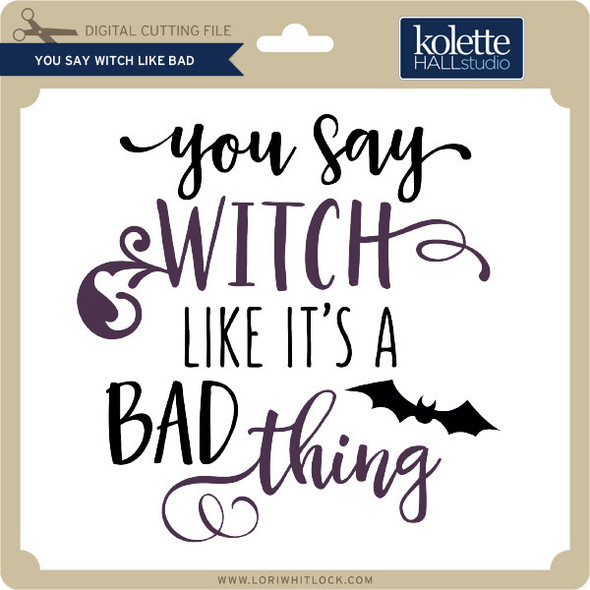 You Say Witch Like Bad