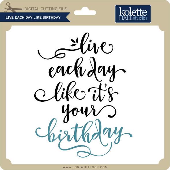 Live Each Day Like Birthday