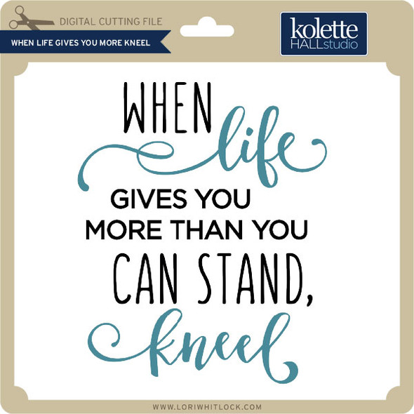 When Life Gives You More Kneel