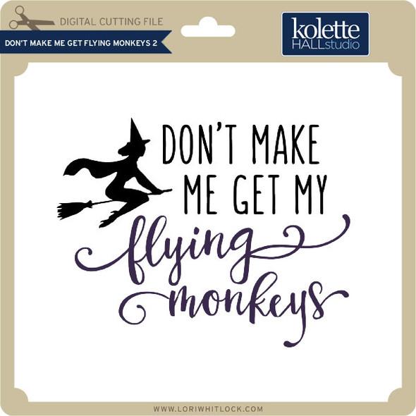Don't Make Me Get My Flying Monkeys 2