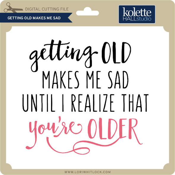 Getting Old Makes Me Sad