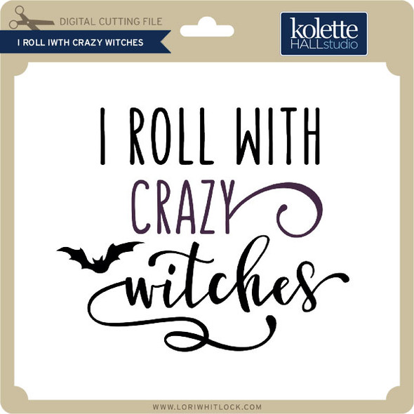 I Roll With Crazy Witches
