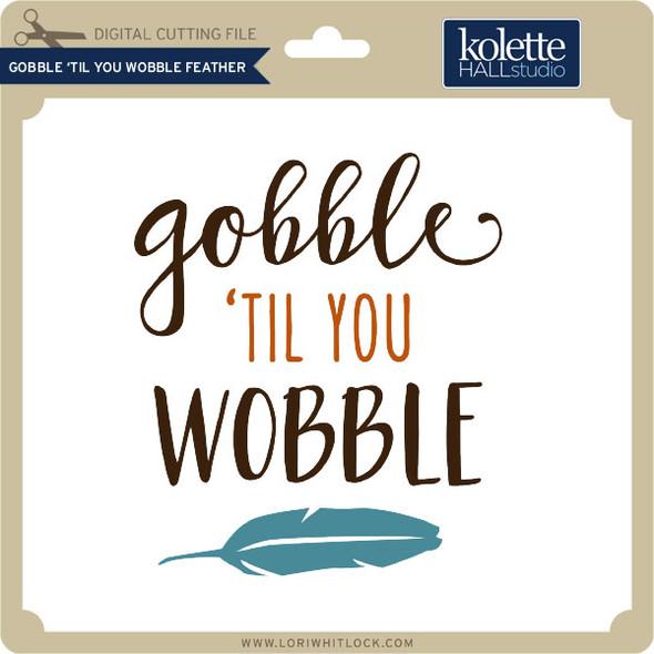 Gobble 'Til You Wobble Feather