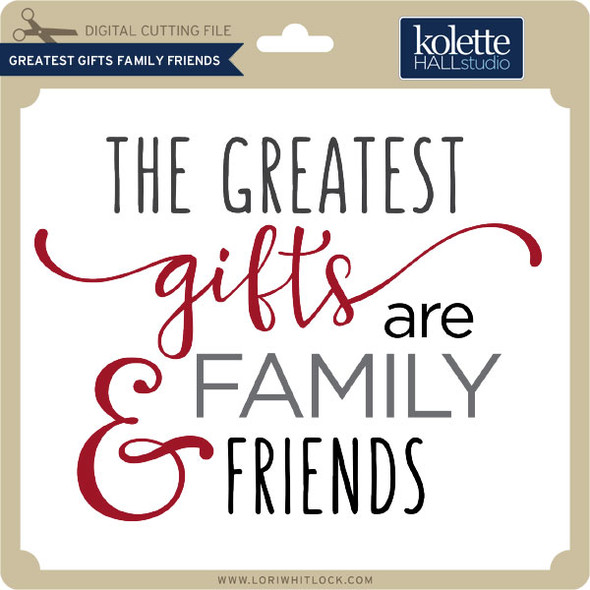 Greatest Gifts Family Friends