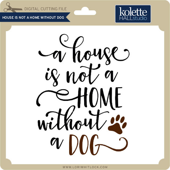 House is Not Home Without Dog