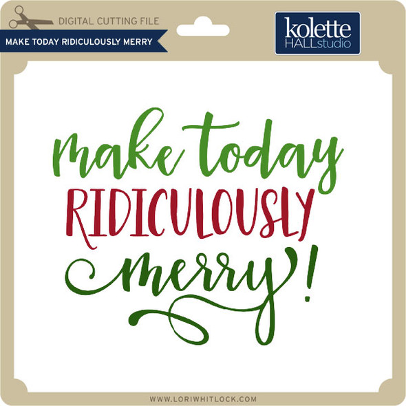 Make Today Ridiculously Merry