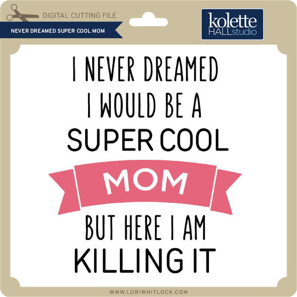 Never Dreamt Super Cool Mom