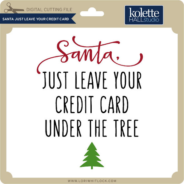 Santa Just Leave Your Credit Card