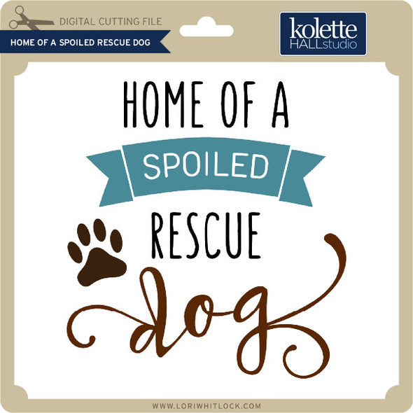 Home of a Spoiled Rescue Dog