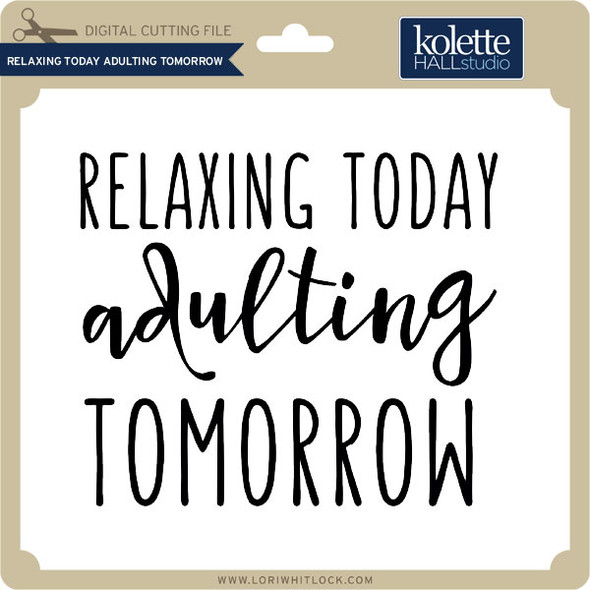 Relaxing Today Adulting Tomorrow