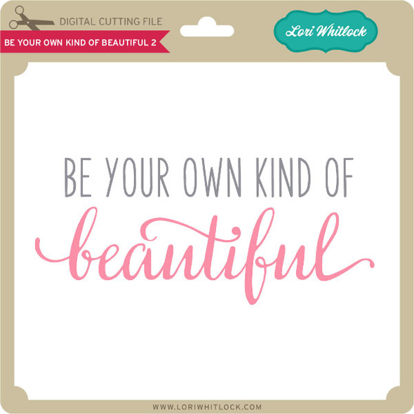 Be Your Own Kind Of Beautiful 2