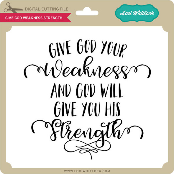 Give God Weakness Strength