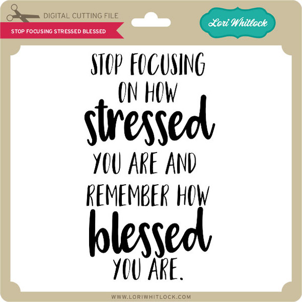 Stop Focusing Stressed Blessed
