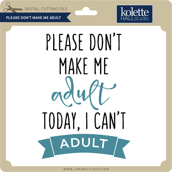 Please Don't Make Me Adult