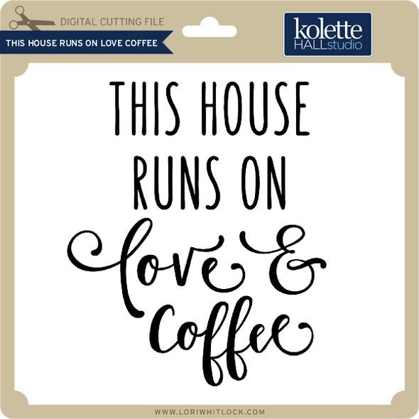 This House Runs on Love Coffee