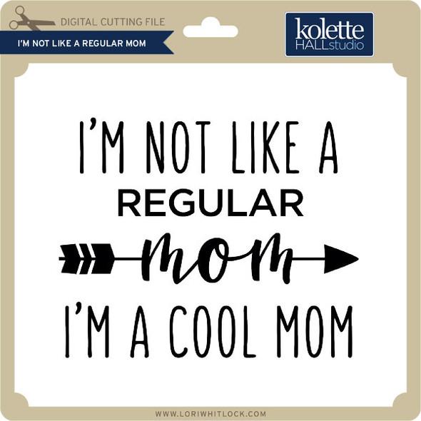 I'm Not Like A Regular Mom