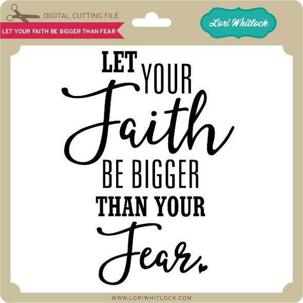 Let Your Faith Be Bigger Than Fear