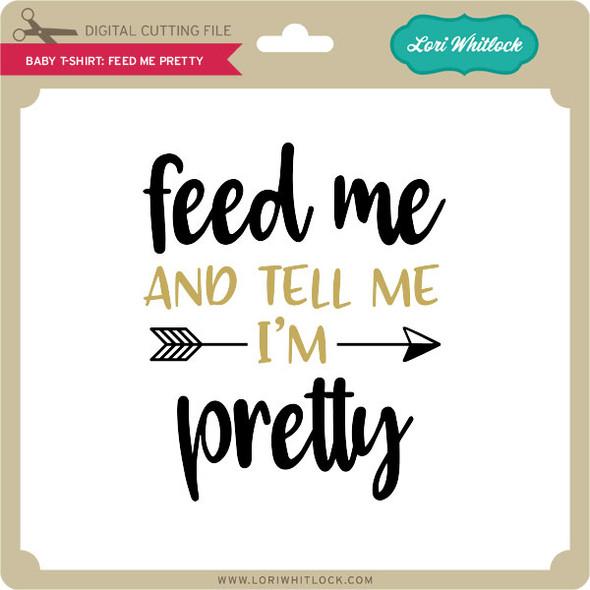Baby T-Shirt Feed Me Pretty