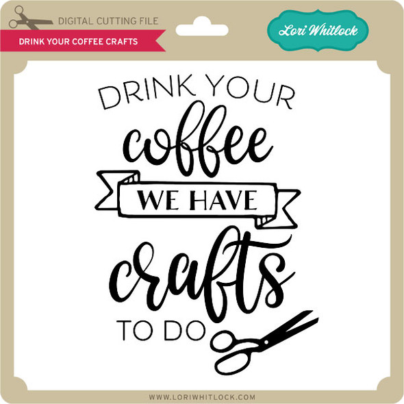 Drink Your Coffee Crafts