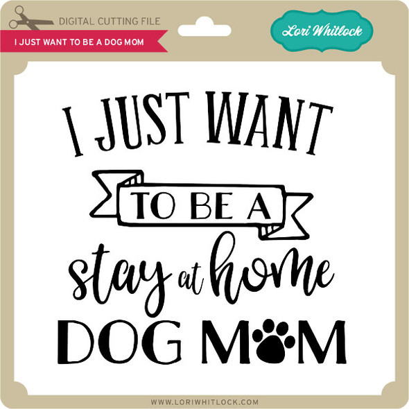 I Just Want to be a Dog Mom