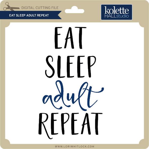 Eat Sleep Adult Repeat