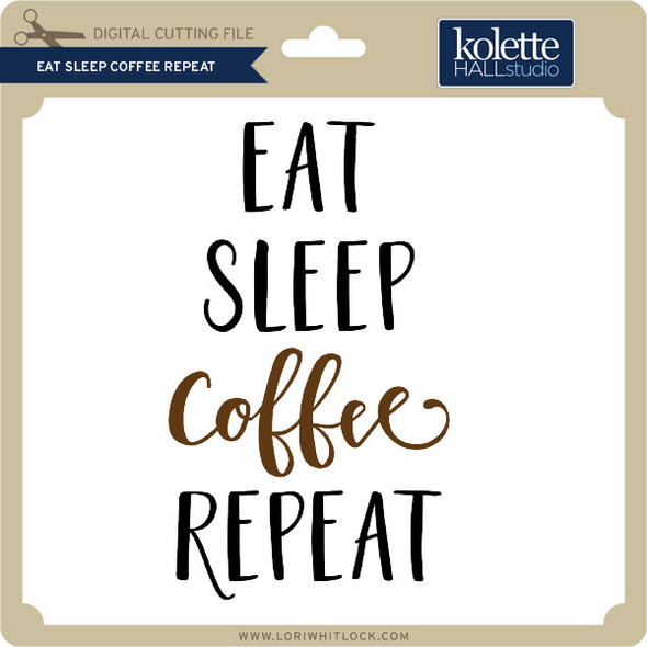 Eat Sleep Coffee Repeat