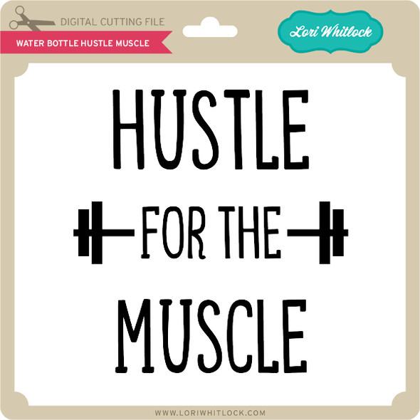 Water Bottle Hustle Muscle